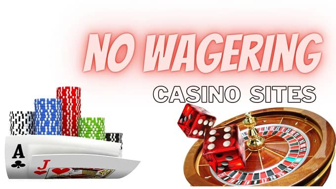 Why choose a no playthrough requirements casino sites?