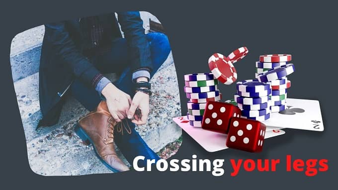 Is it bad luck to cross your legs while gambling?